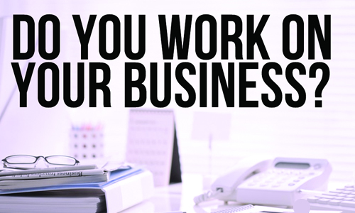 Do You Work On Your Business